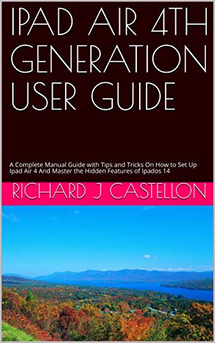 IPAD AIR 4TH GENERATION USER GUIDE: A Complete Manual Guide with Tips and Tricks On How to Set Up Ipad Air 4 And Master the Hidden Features of Ipados 14 (English Edition)