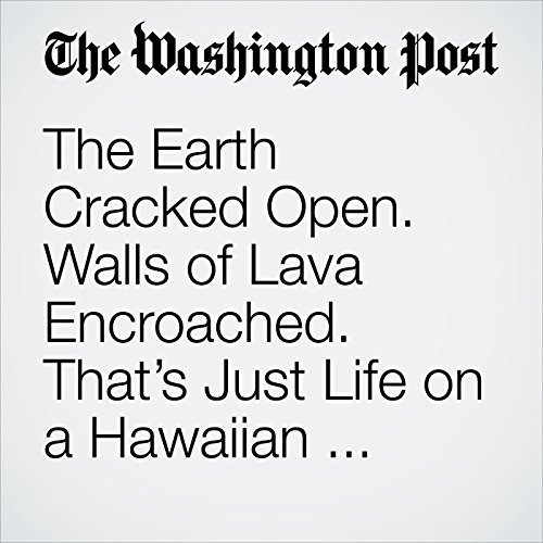 The Earth Cracked Open. Walls of Lava Encroached. That's Just Life on a Hawaiian Volcano. copertina