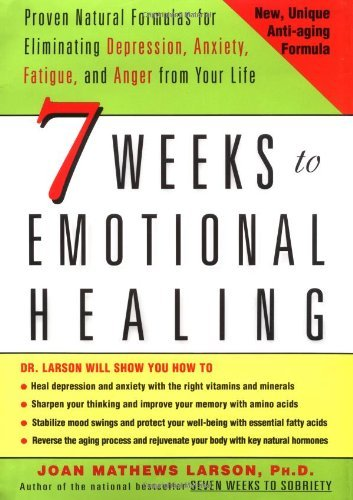 By Joan Mathews Larson 7 Weeks to Emotional Healing: Proven Natural Formulas for Eliminating Depression, Anxiety, Fatigue, (1st First Edition) [Hardcover]