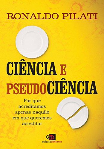 Ciência e pseudociência: por que acreditamos naquilo em que queremos acreditar