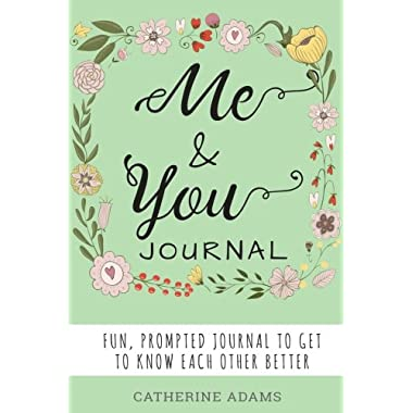 Me & You Journal: Fun Prompted Journal To Get To Know Each Other Better, Couples Journal, For Partners, Boyfriends, Girlfriends, Husbands and Wives