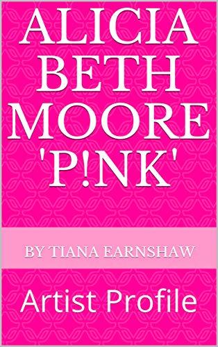 Alicia Beth Moore 'P!nk': Artist Profile (English Edition)