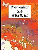 MON CAHIER DE MUSIQUE: Carnet De Partitions - Grand Format A4 (21x29,7 cm) 10 Portées Par Page - 120 pages de couleur blanche - Couverture Souple et ... musique Ou La Création Musicale, multicolore.