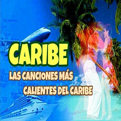 Las Canciones Mas Calientes del Caribe