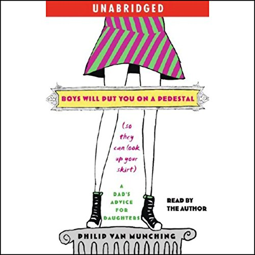 Boys Will Put You on a Pedestal (So They Can Look Up Your Skirt) audiobook cover art