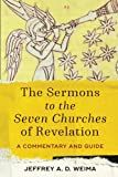 The Sermons to the Seven Churches of Revelation: A Commentary and Guide.