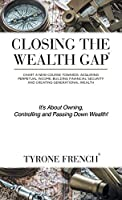 Closing the Wealth Gap: Chart a New Course Towards: Acquiring Perpetual Income, Building Financial Security and Creating Generational Wealth