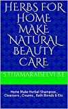 Herbs For Home Make Natural Beauty Care : Home...