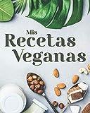 Mis Recetas Veganas: Crea tu Libro de Cocina Vegano Personalizado y Sorprende a Tus Invitados con Platos Saludables y Genuinos. EL CONTENIDO CONTIENE.