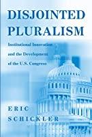 Disjointed Pluralism: Institutional Innovation and the Development of the U.S. Congress. (Princeton Studies in American Politics)