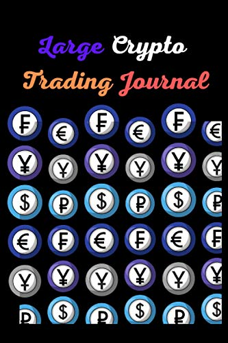 Large Crypto Trading Journal: Trading Notebook to Discipline and Organize Your Trading
