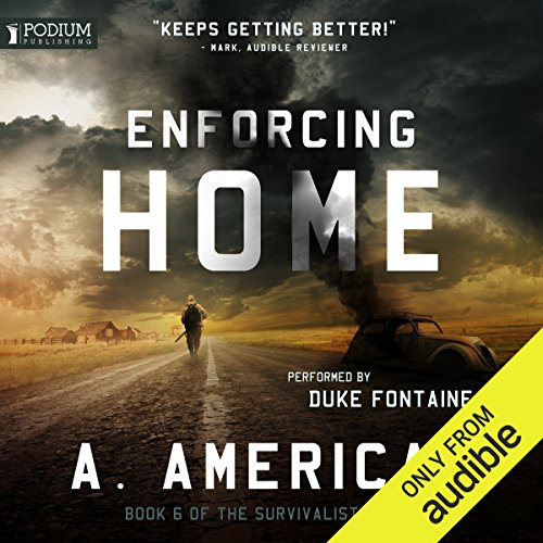 Enforcing Home     The Survivalist Series, Book 6              By:                                                                                                                                 A. American                               Narrated by:                                                                                                                                 Duke Fontaine                      Length: 11 hrs and 10 mins     79 ratings     Overall 4.7