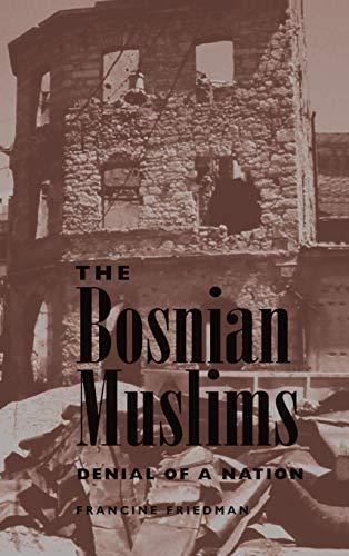 The Bosnian Muslims: Denial Of A Nation