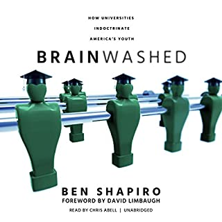 Brainwashed     How Universities Indoctrinate America's Youth              Written by:                                                                                                                                 Ben Shapiro,                                                                                        David Limbaugh - foreword                               Narrated by:                                                                                                                                 Chris Abell                      Length: 7 hrs and 19 mins     4 ratings     Overall 4.8
