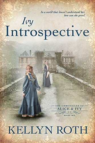Ivy Introspective (The Chronicles of Alice and Ivy Book 2) by [Kellyn Roth]