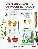 MIS FLORES, PLANTAS Y ANIMALES BORDADOS: Más de 50 proyectos de mi jardín