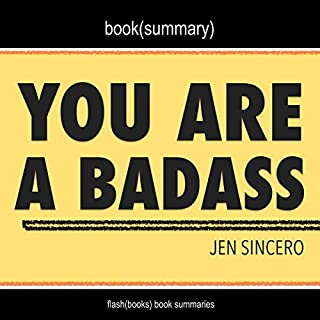 Summary of You Are a Badass: How to Stop Doubting Your Greatness and Start Living an Awesome Life by Jen Sincero cover art