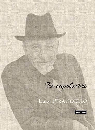 Luigi Pirandello : Tre capolavori