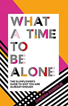 What a Time to Be Alone  The Slumflower s Guide to Why You Are Already Enough