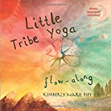 Little Tribe Yoga, Flow-along!: Yoga and Music Guide for Families and Classrooms!