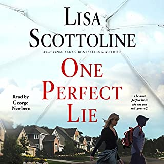 One Perfect Lie                   Written by:                                                                                                                                 Lisa Scottoline                               Narrated by:                                                                                                                                 George Newbern                      Length: 9 hrs and 11 mins     2 ratings     Overall 3.5