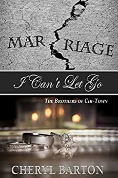 I Can't Let Go: The Brothers of Chi-Town by [Cheryl Barton]