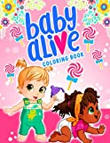 Baby Alive Coloring Book: More Happiness And Interest For Kids With This Coloring Book.