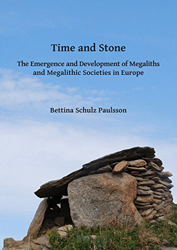 Time and Stone: The Emergence and Development of Megaliths and Megalithic Societies in Europe