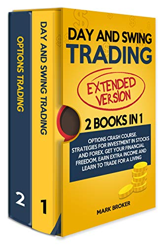 DAY AND SWING TRADING: 2 BOOKS in 1: Options Crash Course. Strategies for Investment in Stocks and Forex. Get your Financial Freedom, Earn Extra Income and Learn to Trade for a Living