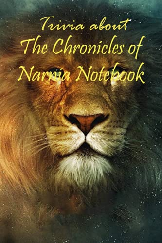 Trivia about The Chronicles of Narnia Notebook: Notebook|Journal| Diary/ Lined - Size 6x9 Inches 100 Pages