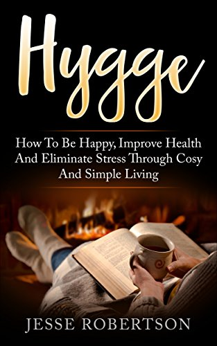 Hygge: How to be Happy, Improve Health, and Eliminate Stress through Cosy and Simple Living (English Edition)