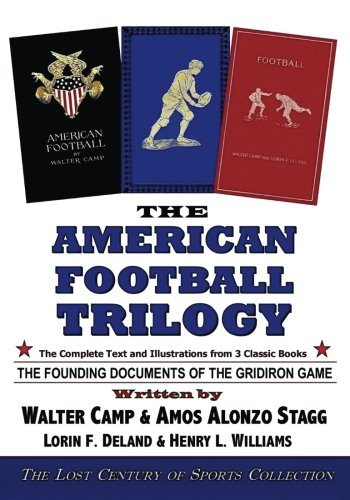 Compare Textbook Prices for The American Football Trilogy: The Founding Documents of the Gridiron Game  ISBN 9780982489123 by Camp, Walter,Stagg, Amos Alonzo,Deland, Lorin F.,Williams, Henry L.