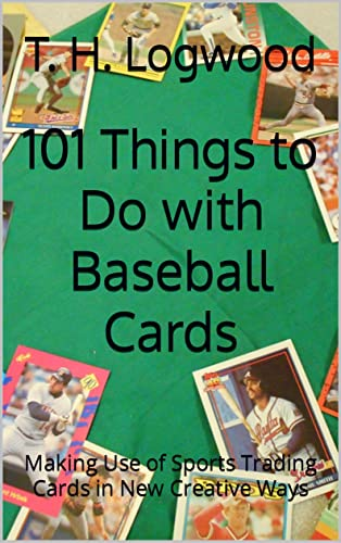 101 Things to Do with Baseball Cards: Making Use of Sports Trading Cards in New Creative Ways (English Edition)