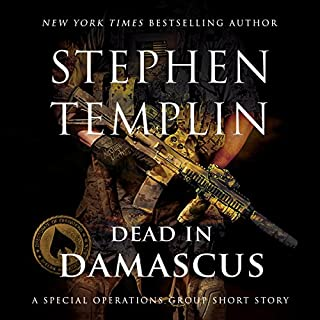 Dead in Damascus: A Special Operations Group Short Story     Special Operations Group, Book 0              By:                                                                                                                                 Stephen Templin                               Narrated by:                                                                                                                                 Brian Troxell                      Length: 21 mins     Not rated yet     Overall 0.0