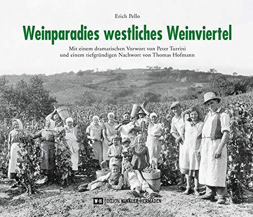 Weinparadies westliches Weinviertel: Mit einem dramatischen Vorwort von Peter Turrini und einem tiefgründigen Nachwort von Thomas Hofmann