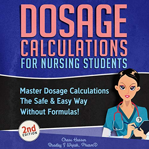 Dosage Calculations for Nursing Students: Master Dosage Calculations the Safe & Easy Way Without Formulas!: Dosage Calculation Success Series, Book 1