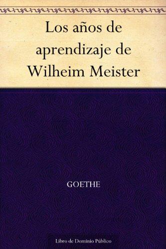 Los años de aprendizaje de Wilheim Meister (Spanish Edition)