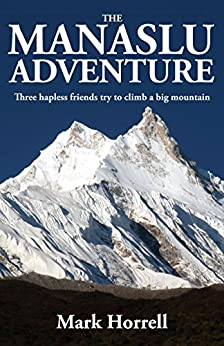 [Mark Horrell]のThe Manaslu Adventure: Three hapless friends try to climb a big mountain (Footsteps on the Mountain Diaries) (English Edition)