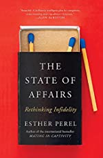 The State Of Affairs - Rethinking Infidelity - a book for anyone who has ever loved d'Esther Perel