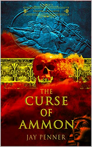 The Curse of Ammon: A story of the Lost Army of Cambyses (Whispers of Atlantis Book 3) (English Edition)