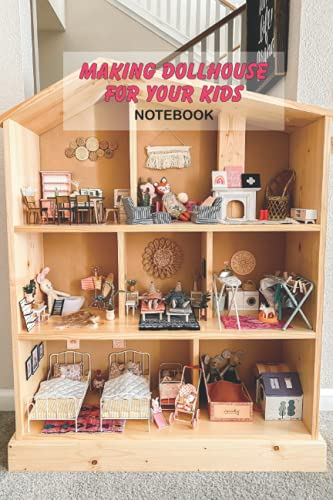 Making Dollhouse for Your Kids Notebook: Notebook|Journal| Diary/ Lined - Size 6x9 Inches 100 Pages