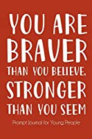 You Are Braver Than You Believe and Stronger Than You Seem