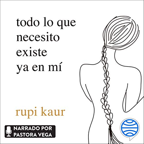 Todo lo que necesito existe ya en mí Audiobook By Rupi Kaur cover art