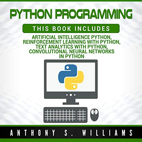 Python Programming: 4 Manuscripts ? Artificial Intelligence Python, Reinforcement Learning with Python, Text Analytics with Python, Convolutional Neural Networks in Python Titelbild