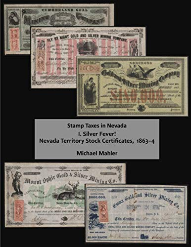 Stamp Taxes in Nevada. I. Silver Fever! Nevada Territory Stock Certificates, 1863–4