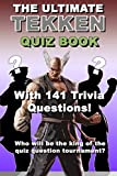 The Ultimate Tekken Quiz Book. With 141 Trivia Gaming Questions. Who will be The King of the Quiz Question Tournament? Put your Tekken Knowledge to the Test! (Video Game Quiz Book) (English Edition)