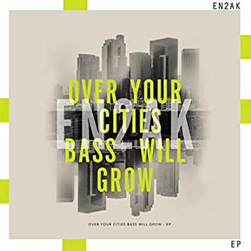 Over Your Cities Bass Will Grow - EP