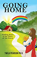 Going Home: Finding Peace in the Midst of the Storm