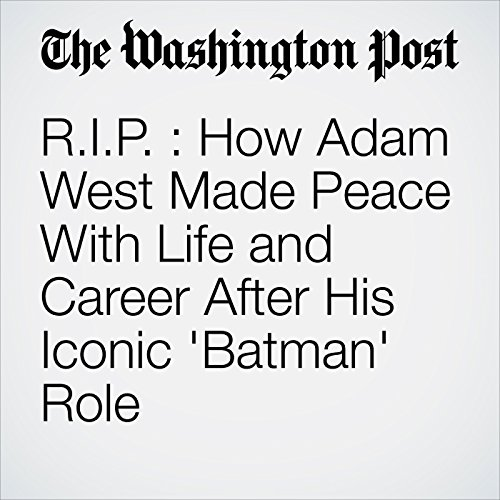 R.I.P. : How Adam West Made Peace With Life and Career After His Iconic 'Batman' Role audiobook cover art