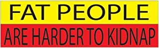 Rogue River Tactical 10in x 3in Large Funny Auto Car Decal Bumper Sticker Truck RV Boat Fat People are Harder to Kidnap (Fat People)